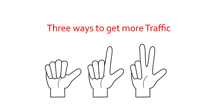 three ways to get more traffic